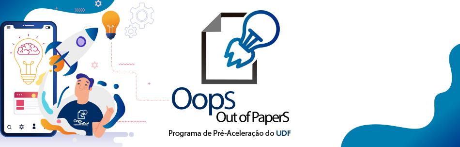 Programa de Pré–aceleração Oops – Out of Papers está com inscrições abertas!